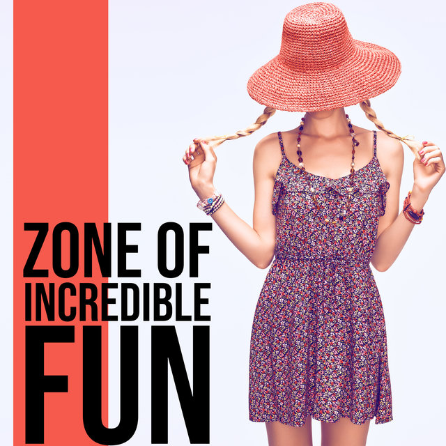 Zone of Incredible Fun - Feel the Thrill, Chill Lounge, Tropical Party, To the Beach, Warm Nights