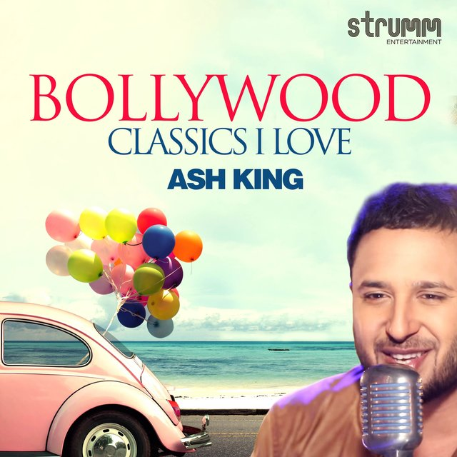 Bollywood Classics I Love - Ash King