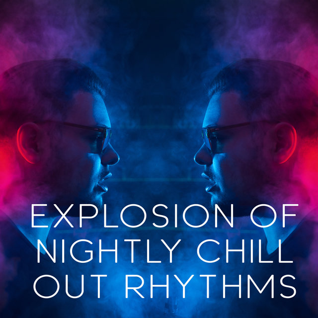 Explosion of Nightly Chill Out Rhythms