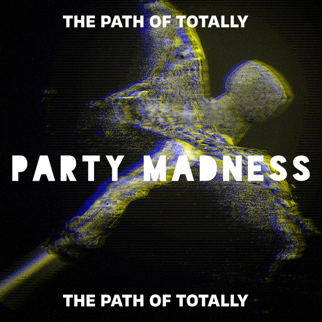 The Path of Totally Party Madness