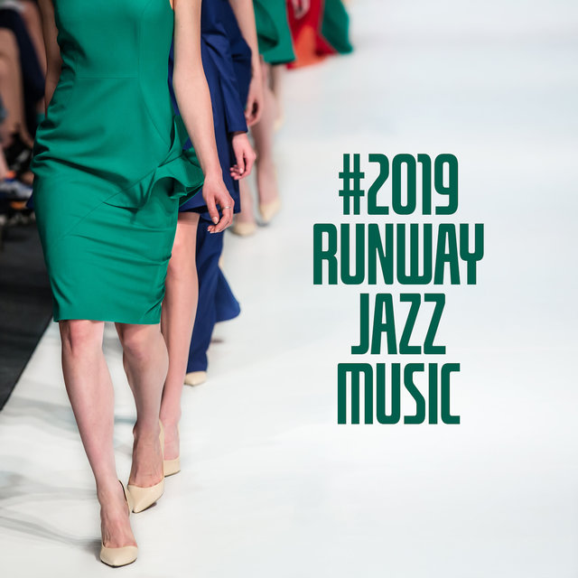 #2019 Runway Jazz Music: Stylish Background Music from Catwalks for Clothing Shows