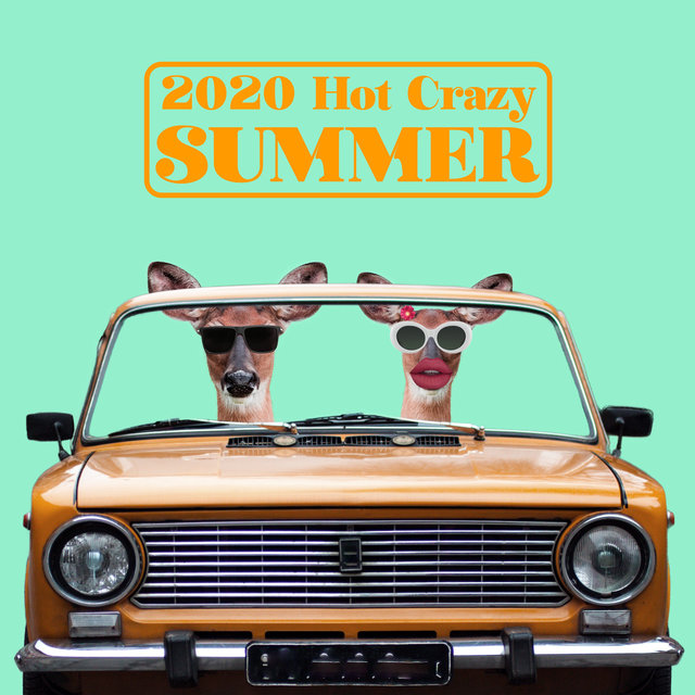 2020 Hot Crazy Summer – Chill Out Sessions, Blissful Rest, Infinite Relax, Summer Chillax