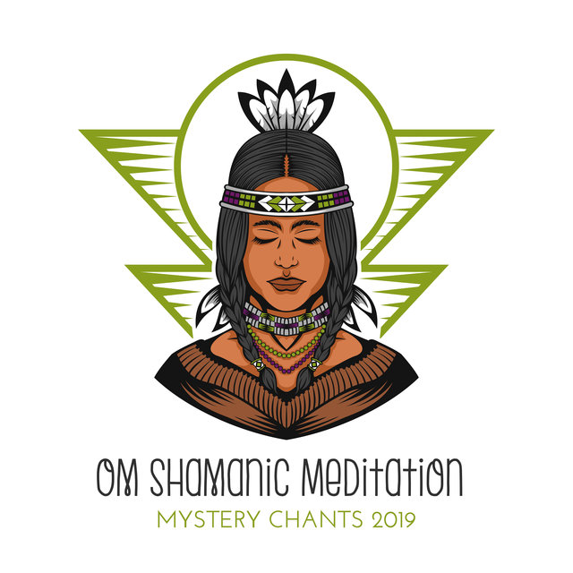 Om Shamanic Meditation Mystery Chants 2019
