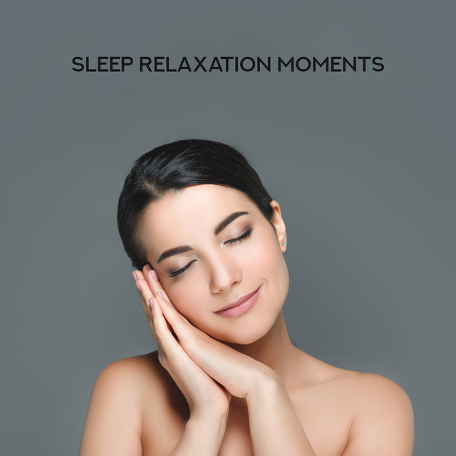 Sleep Relaxation Moments: Collection of Soft Ambient Music for Full Relax, Best Sleep Experience, Good Dreams, Total Calm Down, Restore Your Vital Energy