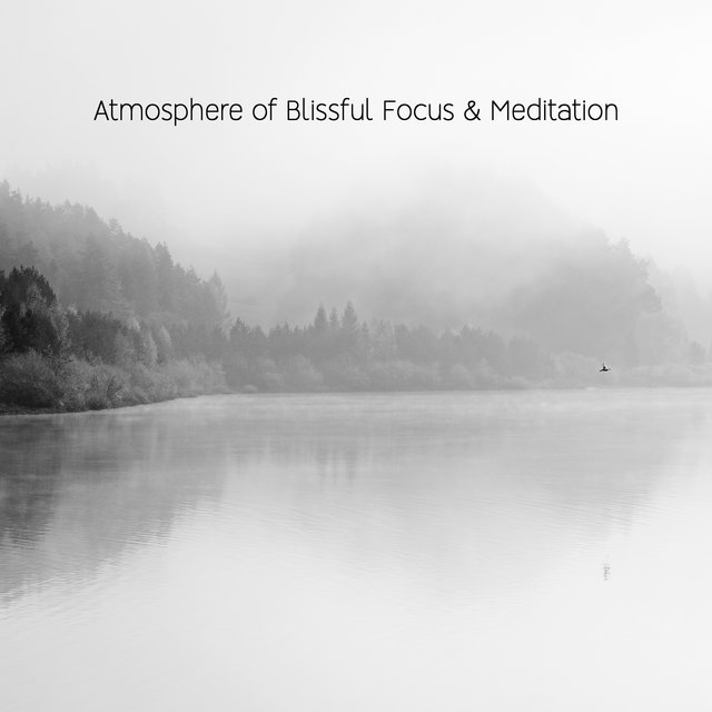 Atmosphere of Blissful Focus & Meditation - Meditation of Mind Calming, Inner Balance, Wellbeing Moment, Deep Harmony, Deep Meditation, Relaxation, Spiritual Awakening