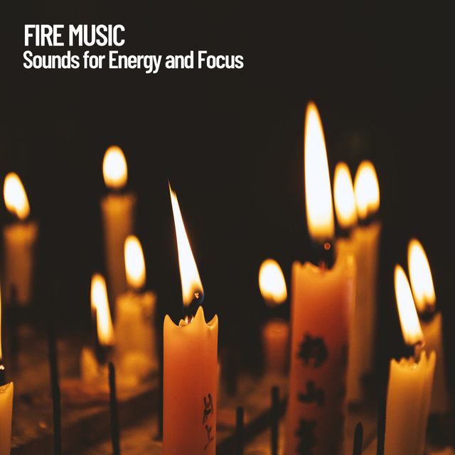 Fire Music: Sounds for Energy and Focus