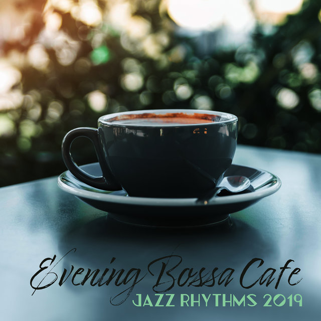 Evening Bossa Cafe Jazz Rhythms 2019
