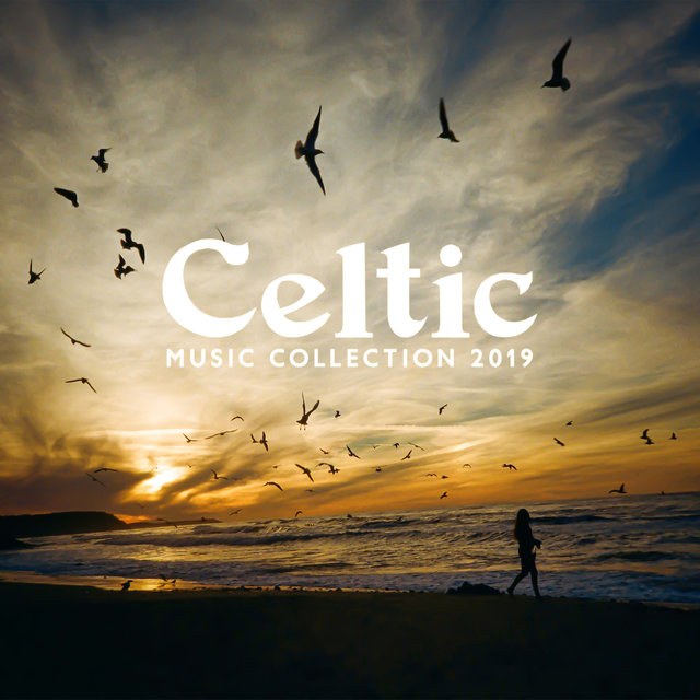 Celtic Music Collection 2019: Irish Chill, Soft Flute, Harp Music, Traditional Celtic Music for Relaxation & Zen, Sounds of Nature