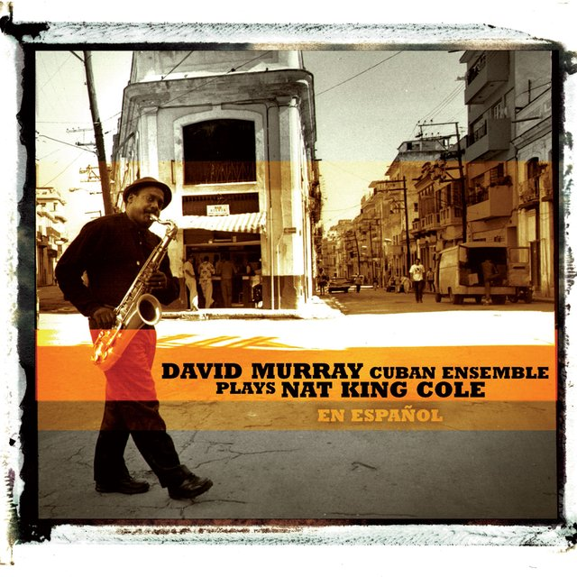 David Murray Cuban Ensemle Plays Nat King Cole (En Espanol)