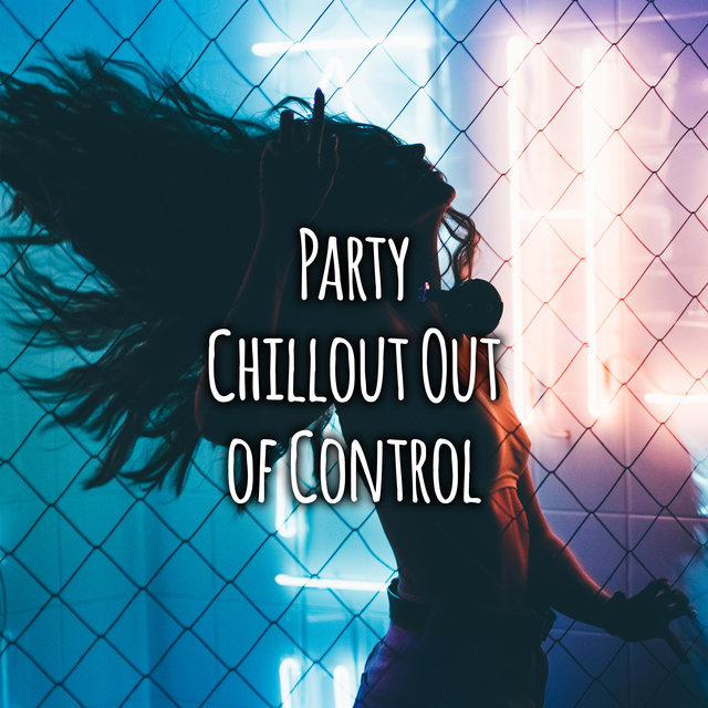 Party Chillout Out of Control – Rhythmic and Deep EDM Compilation for Wonderful Fun