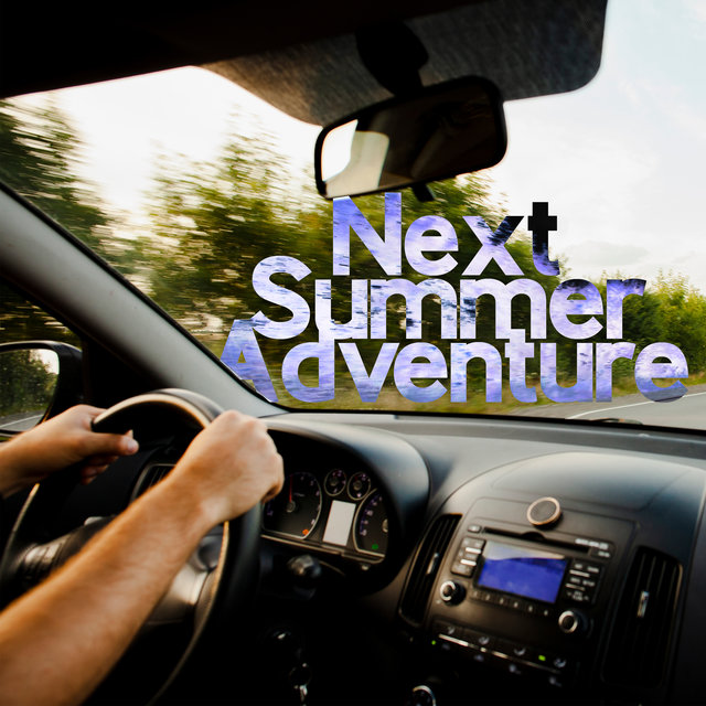 Next Summer Adventure - Chillout Music Perfect for the Road Trip