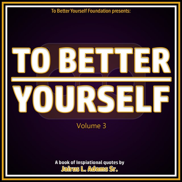 To Better Yourself (Volume 3): A Book of Inspirational Quotes