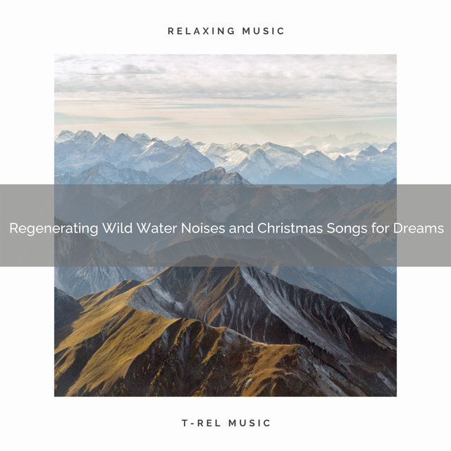 Regenerating Wild Water Noises and Christmas Songs for Dreams