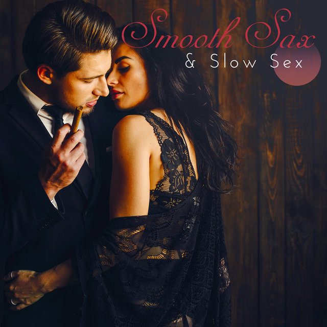 Smooth Sax & Slow Sex: 2019 Smooth Sax Jazz Music Mix, Soft Rhythms for Lovers, Many Faces of Erotic Saxophone Vibes, Perfect Sounds for Intimate Moments, Massage and Tantric Sex