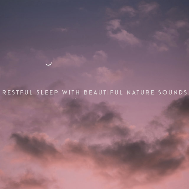Restful Sleep with Beautiful Nature Sounds