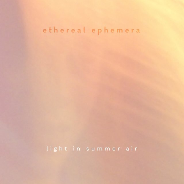 Light in Summer Air (Ethereal Ephemera)