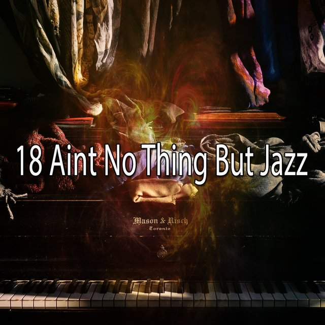 18 Aint No Thing but Jazz