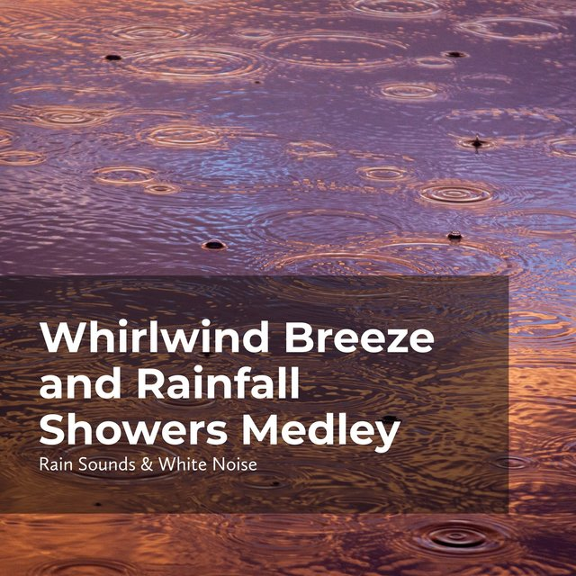 Whirlwind Breeze and Rainfall Showers Medley