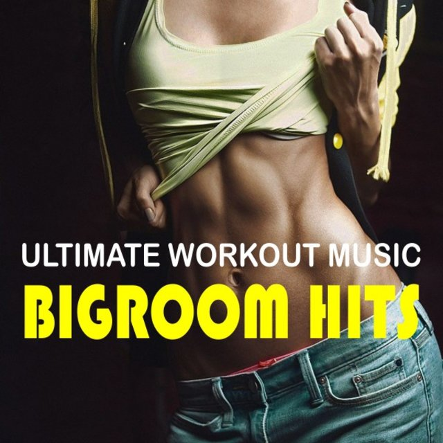 Ultimate Workout Music: Bigroom Hits