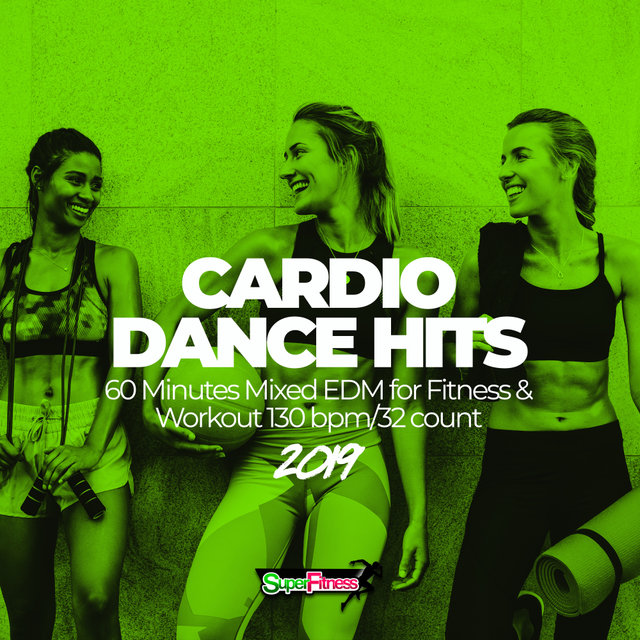 Cardio Dance Hits 2019: 60 Minutes Mixed EDM for Fitness & Workout 130 bpm/32 count