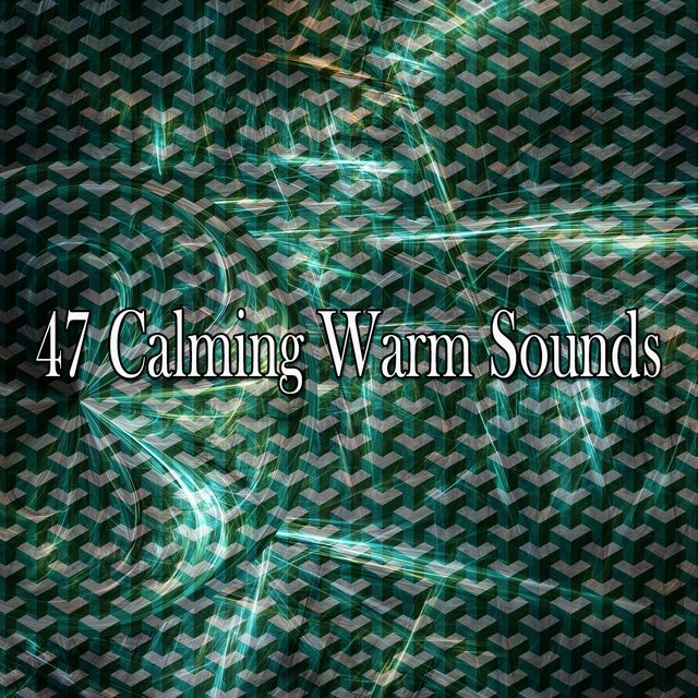 47 Calming Warm Sounds