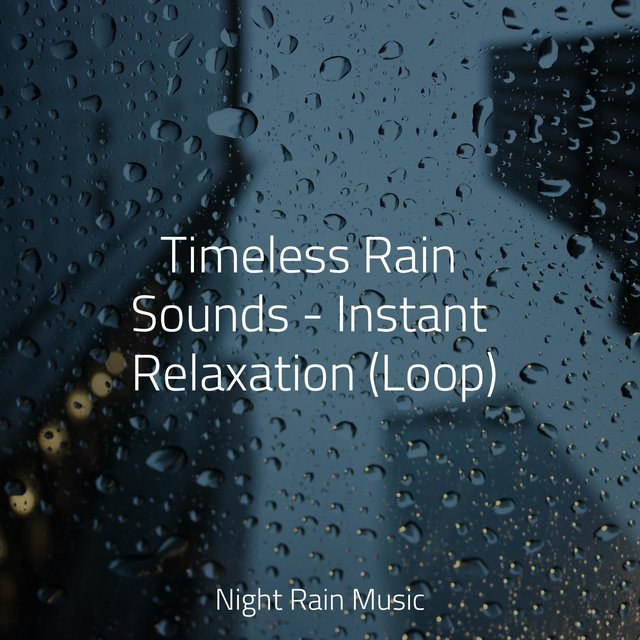 Timeless Rain Sounds - Instant Relaxation (Loop)