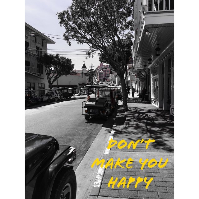 DON'T MAKE YOU HAPPY
