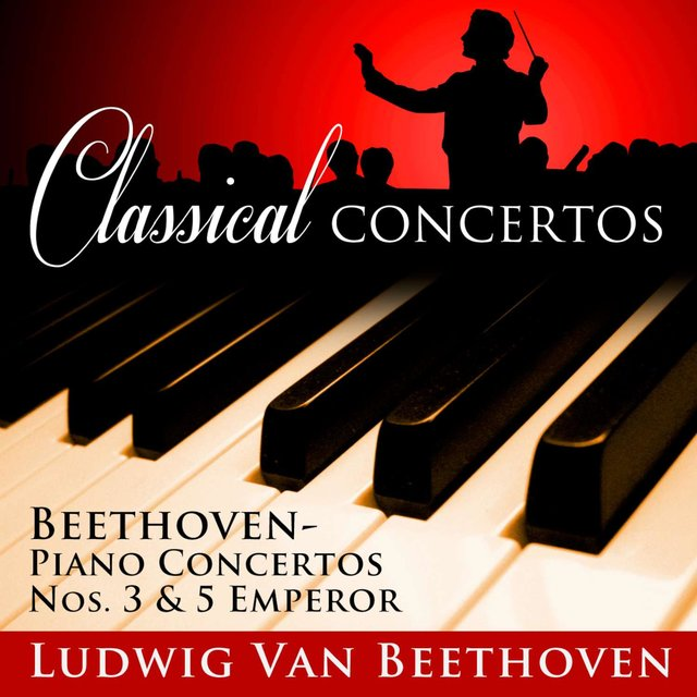 Classical Concertos: Beethoven, Piano Concertos No. 3 and No. 5