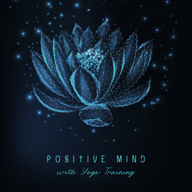 Positive Mind with Yoga Training - New Age Music, Serenity and Balance, Therapy for Relaxation, Yoga Reduces Stress, Therapy Music with Nature Sound, Relaxing Forest