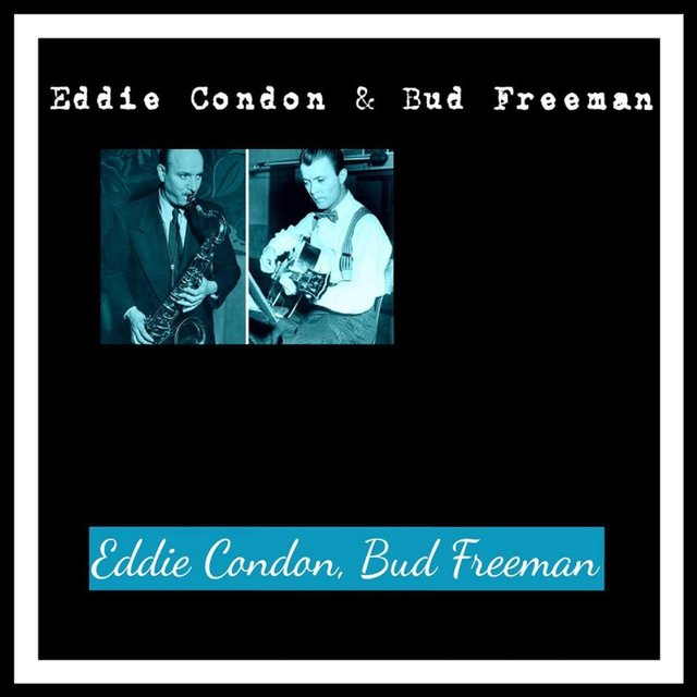 Eddie Condon & Bud Freeman