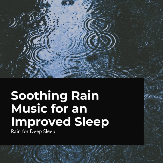 Soothing Rain Music for an Improved Sleep