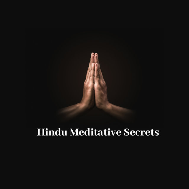 Hindu Meditative Secrets - Fresh New Age Music for Meditation, Yoga and Deep Contemplation