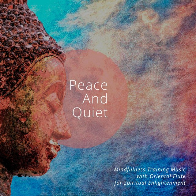 Peace And Quiet - Mindfulness Training Music with Oriental Flute for