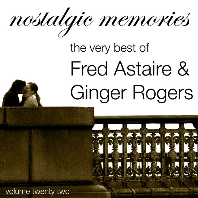 Nostalgic Memories-The Very Best of Fred Astaire & Ginger rodgers-Vol. 22
