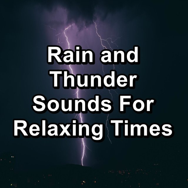 Rain and Thunder Sounds For Relaxing Times