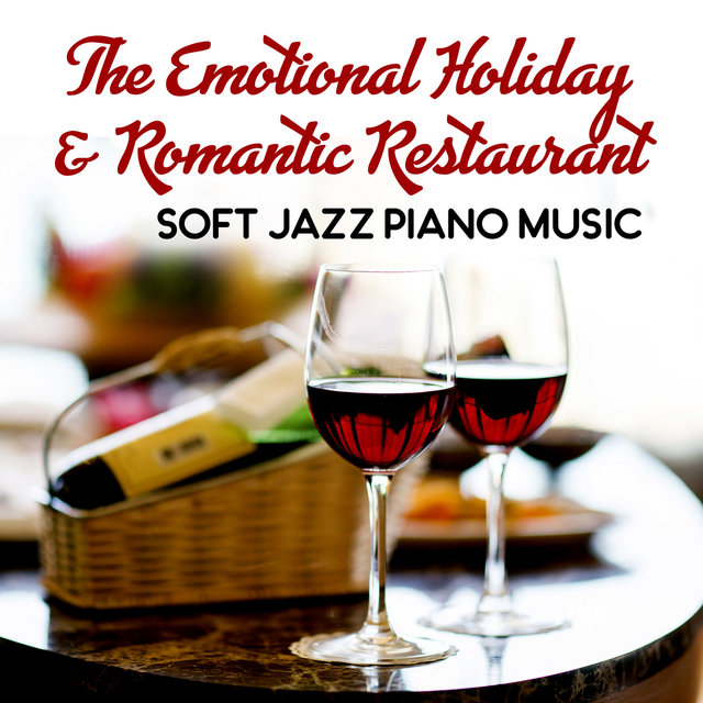 The Emotional Holiday & Romantic Restaurant: Soft Jazz Piano Music – Time for Love, Date Night Twinning, Candle Light Dinner, Mellow Jazz Music