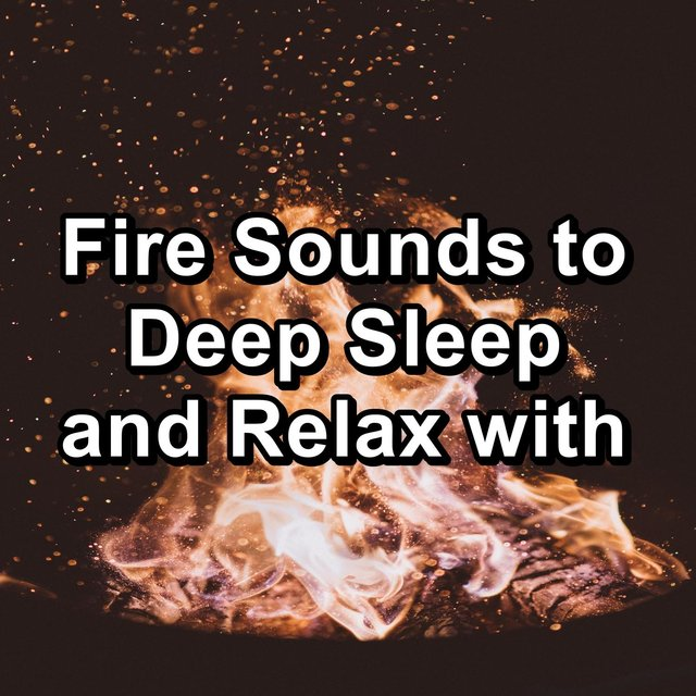 Fire Sounds to Deep Sleep and Relax with