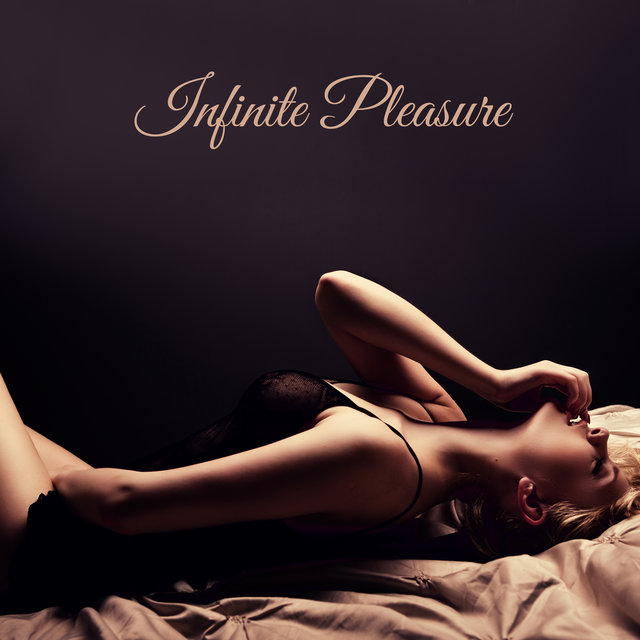 Infinite Pleasure - Sexual Chillout Music 2020, Deep Love Lounge, Music for Erotic Games