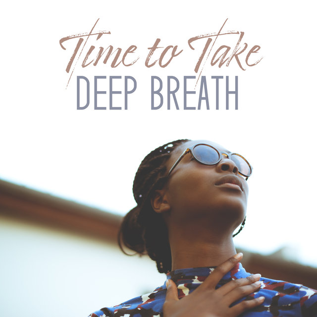 Time to Take Deep Breath: 15 Songs for Ambient Relaxation, New Age Relaxing Vibes, Peace & Harmony