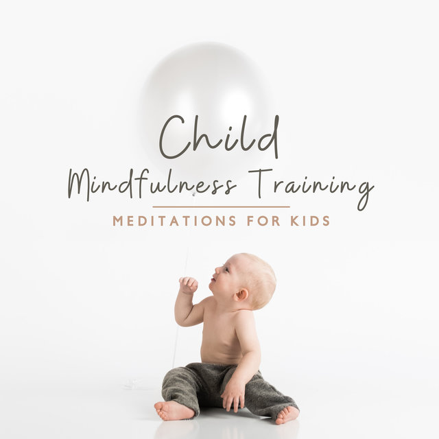 Child Mindfulness Training: Meditations for Kids - 30 Ways to Calm Down, Relaxation, Deep Breathing, Focus & Concentration