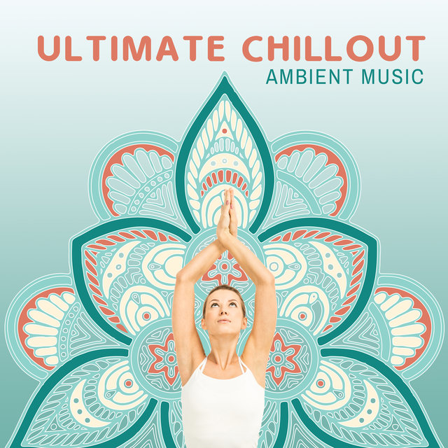 Ultimate Chillout Ambient Music: Yoga Sounds Collection 2020