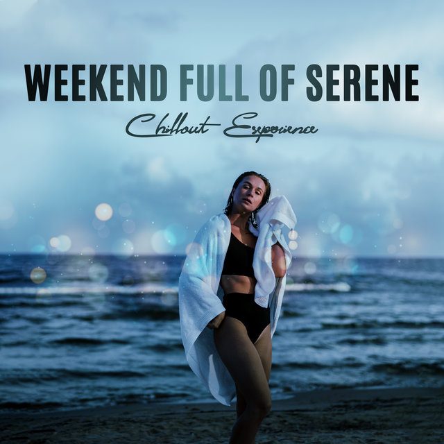 Weekend Full of Serene Chillout Experience: Relax & Rest, Calm Down, Relaxing & Dreamy Vibes, Collection of Background Music