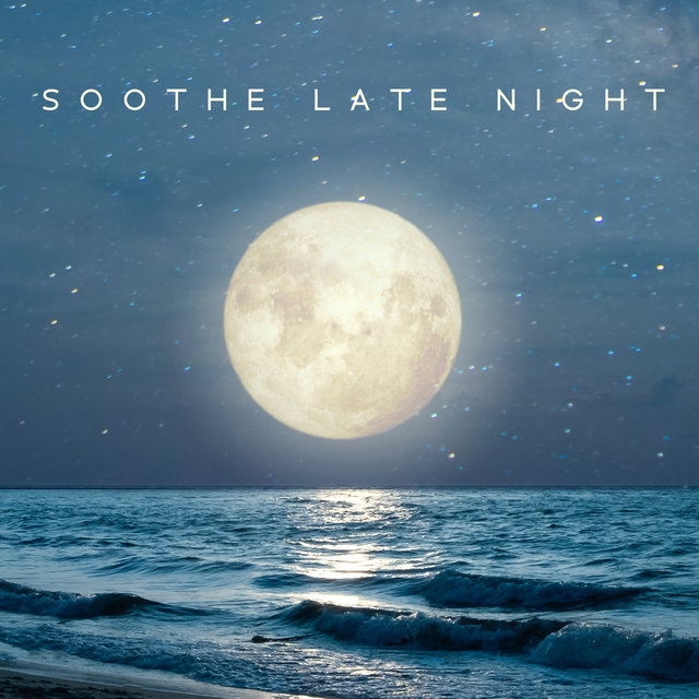 Soothe Late Night - Tranquil Chill Out Session