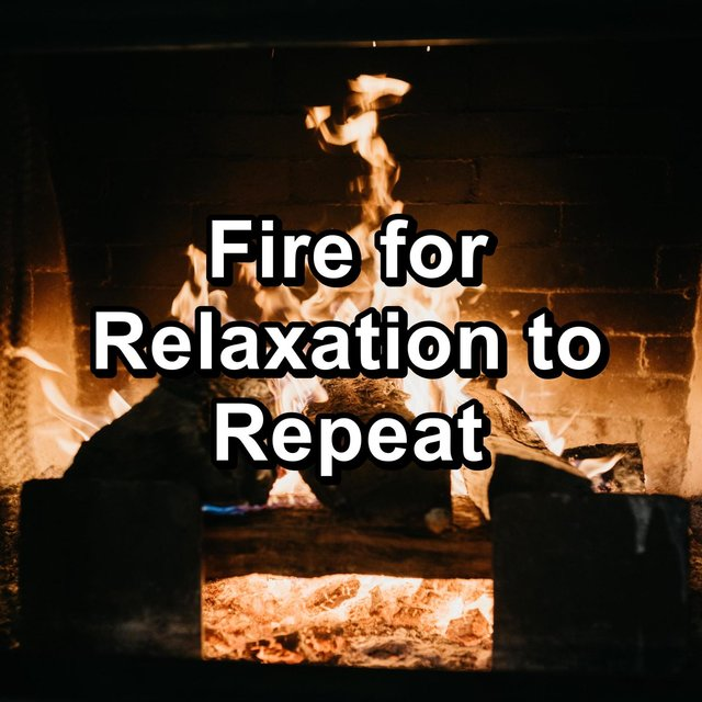 Fire for Relaxation to Repeat