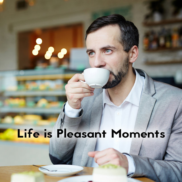 Life is Pleasant Moments – Easy Listening Jazz, Lounge Jazz, Cafe Jazz