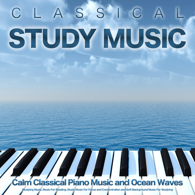 Classical Study Music: Calm Classical Piano Music and Ocean Waves For Studying Music, Music For Reading, Study Music For Focus and Concentration and Soft Background Music For Studying