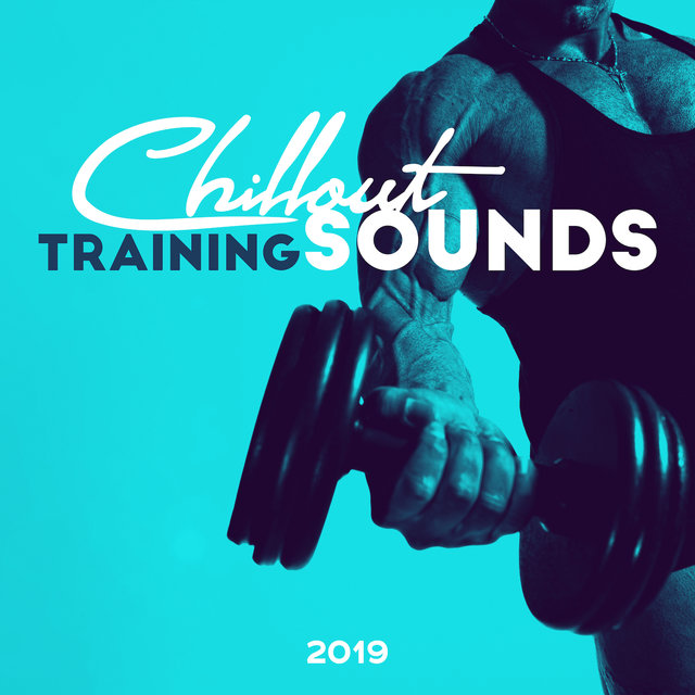 Chillout Training Sounds 2019: 15 Motivational Songs for Workout & Jogging Session