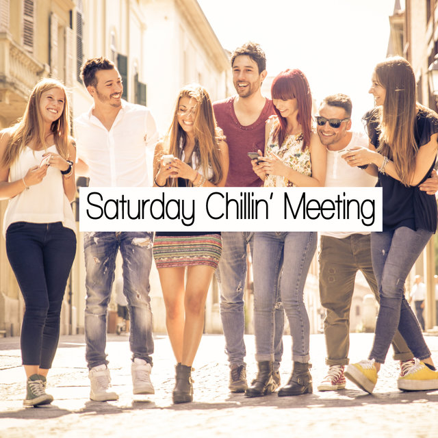 Saturday Chillin' Meeting – Free Time, Party and Dance, Club, Rest, Grill, Meet Friends and Listen Chillout