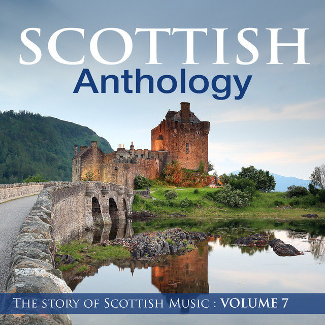 Scottish Anthology : The Story of Scottish Music, Vol. 7