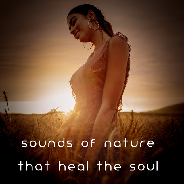Sounds of Nature That Heal the Soul - Gentle New Age Music That Will Help You Fight Stress and Get Rid of Emotional Anxiety, Peace of Mind, Healing Therapy, Mother Nature, Good Energy